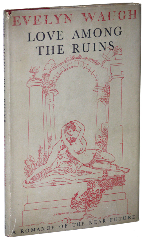 LOVE AMONG THE RUINS: A ROMANCE OF THE NEAR FUTURE. Evelyn Waugh.