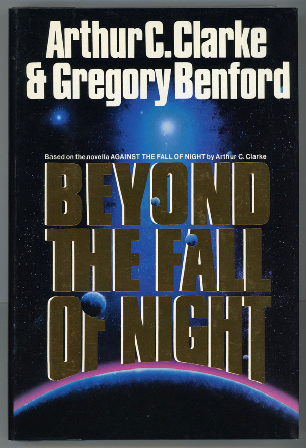 BEYOND THE FALL OF NIGHT. Arthur C. Clarke, Gregory Benford.