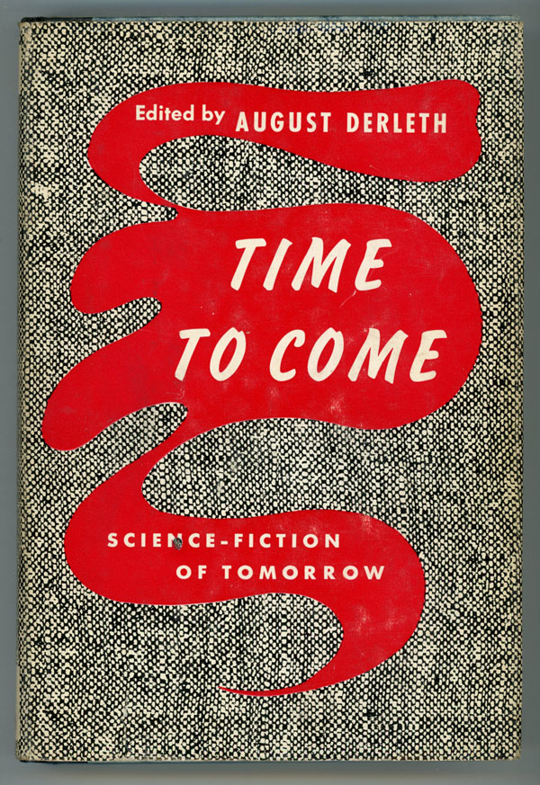 TIME TO COME: SCIENCE-FICTION STORIES OF TOMORROW. August Derleth.