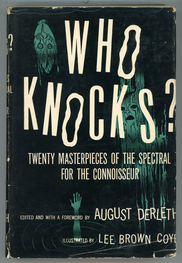 WHO KNOCKS?: TWENTY MASTERPIECES OF THE SPECTRAL FOR THE CONNOISSEUR. August Derleth.