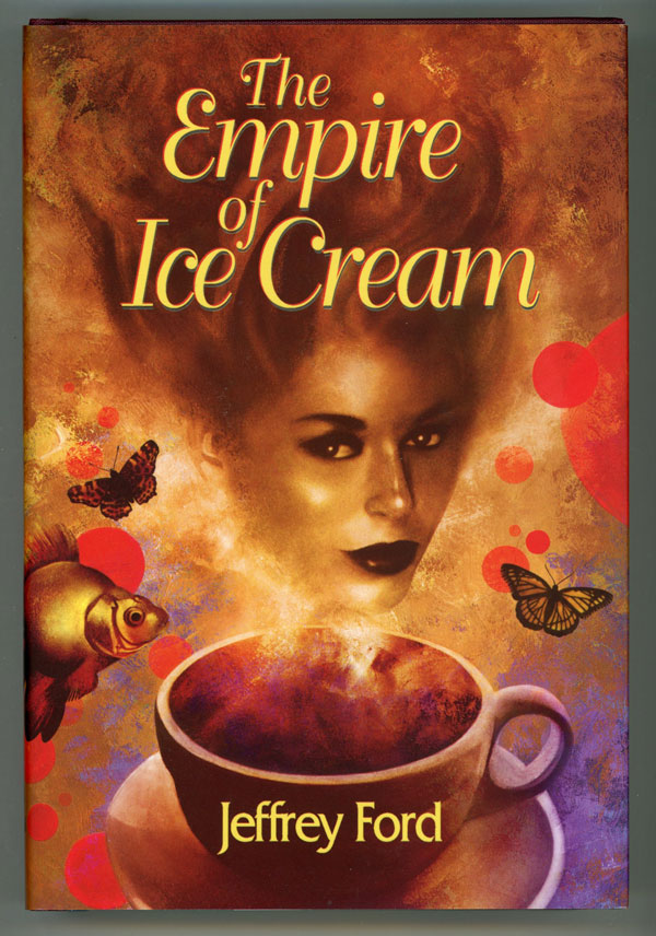 THE EMPIRE OF ICE CREAM. With an Introduction by Jonathan Carroll. Jeffrey Ford.