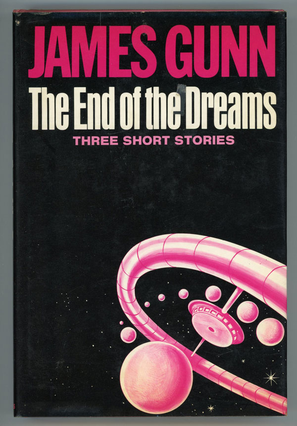 THE END OF THE DREAMS: THREE SHORT NOVELS ABOUT SPACE, HAPPINESS, AND IMMORTALITY. James Gunn.