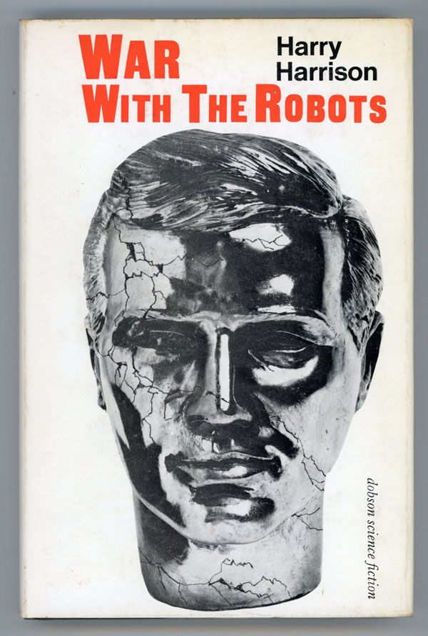 WAR WITH THE ROBOTS: SCIENCE-FICTION STORIES. Harry Harrison.