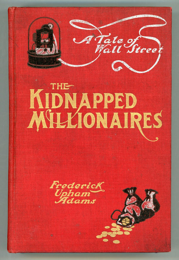 THE KIDNAPPED MILLIONAIRES: A TALE OF WALL STREET AND THE TROPICS. Frederick Upham Adams.