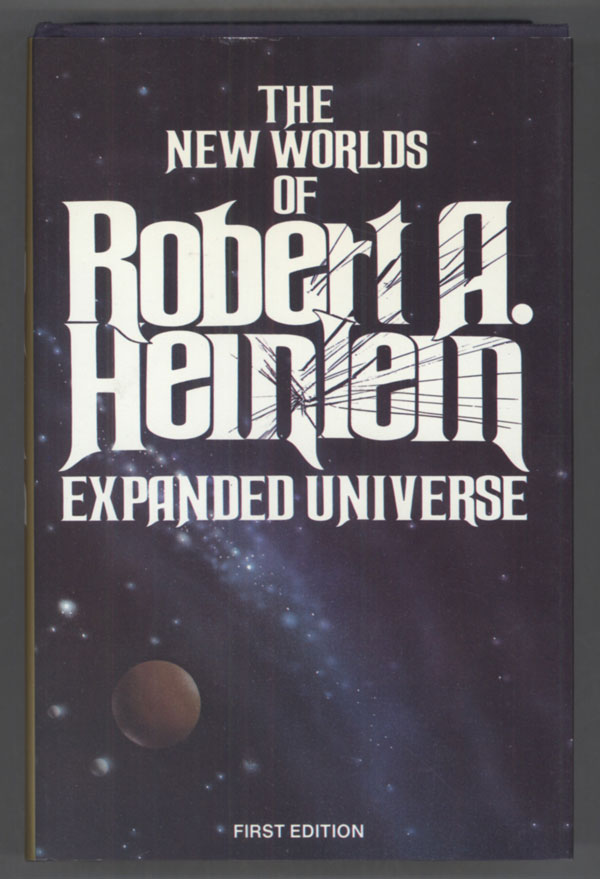 EXPANDED UNIVERSE: THE NEW WORLDS OF ROBERT A. HEINLEIN. Robert A. Heinlein.