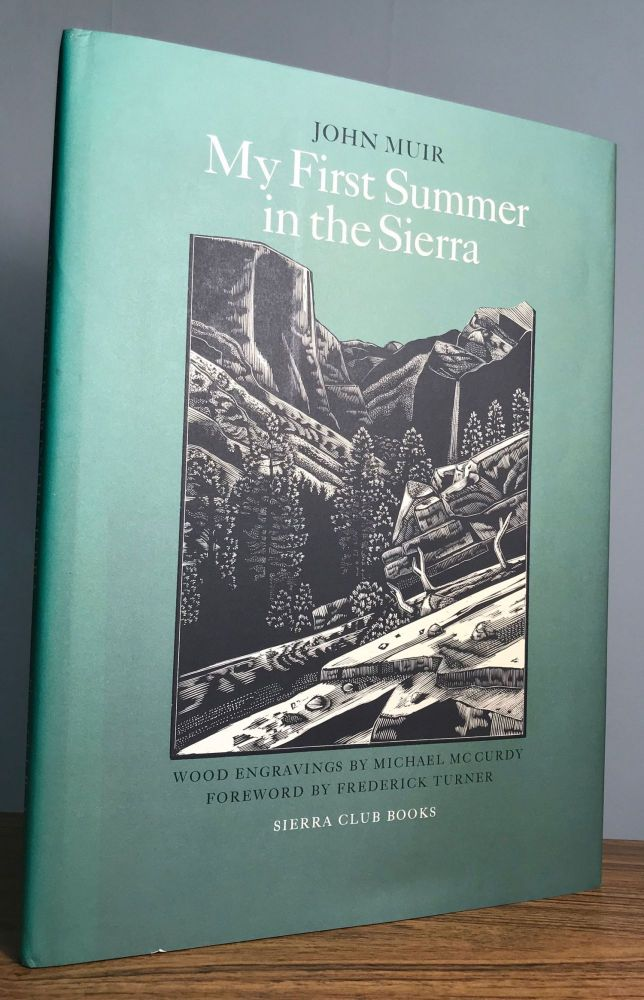 My First Summer in the Sierra. Twelve Wood Engravings by Michael McCurdy. Foreword and a Note on the Text by Frederick Turner. JOHN MUIR.