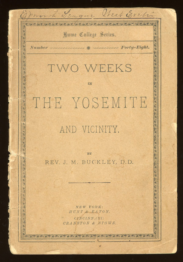 Two weeks in the Yosemite and vicinity. By Rev. J. M. Buckley, D. D. [cover title]. JAMES MONROE BUCKLEY.
