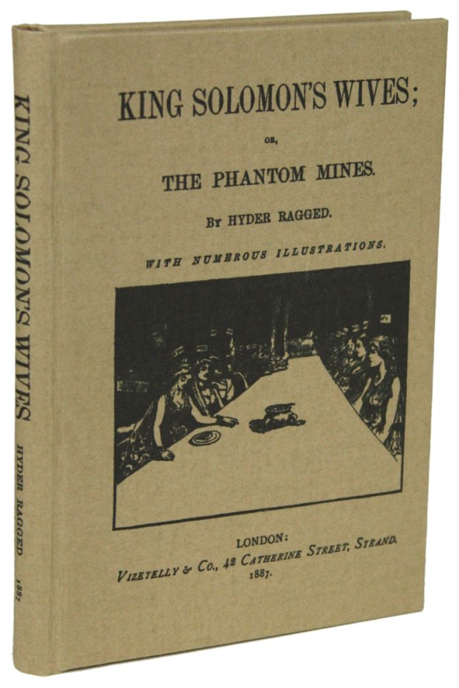 "KING SOLOMON'S WIVES; OR, THE PHANTOM MINES. By Hyder Ragged [pseudonym]. Henry Chartres Biron, ""Hyder Ragged."", Henry Rider Haggard Paropdy."