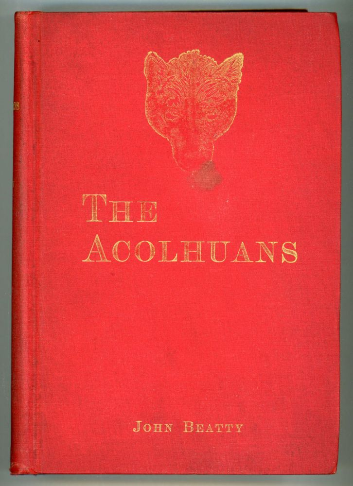 THE ACOLHUANS: A NARRATIVE OF SOJOURN AND ADVENTURE AMONG THE MOUND BUILDERS OF THE OHIO VALLEY. BEING A FREE TRANSLATION OF THE NORRAENA OF THE MEMOIRS OF IVARR BARTHOLDSSON. John Beatty.