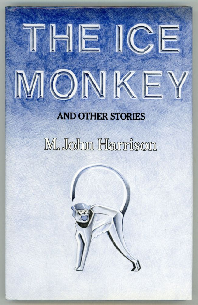 THE ICE MONKEY AND OTHER STORIES. Harrison, John.