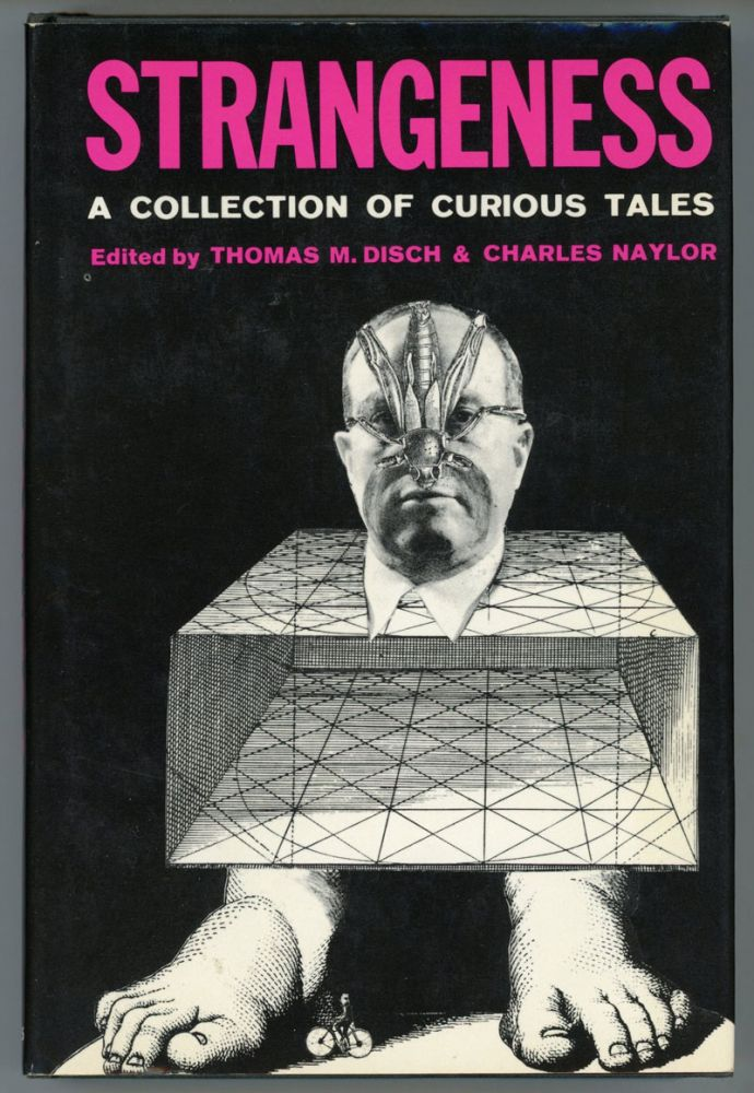 STRANGENESS: A COLLECTION OF CURIOUS TALES. Thomas M. Disch, Charles Naylor.