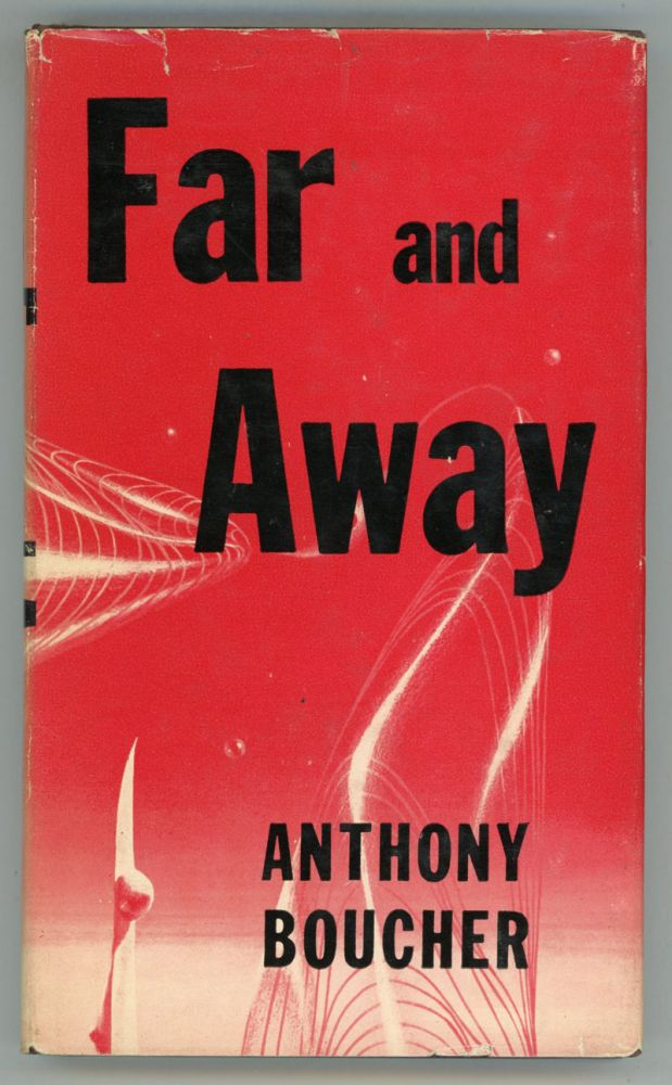 FAR AND AWAY. Anthony Boucher, William Anthony Parker White.