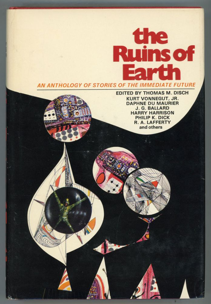 THE RUINS OF EARTH: AN ANTHOLOGY OF STORIES OF THE IMMEDIATE FUTURE. Thomas M. Disch.