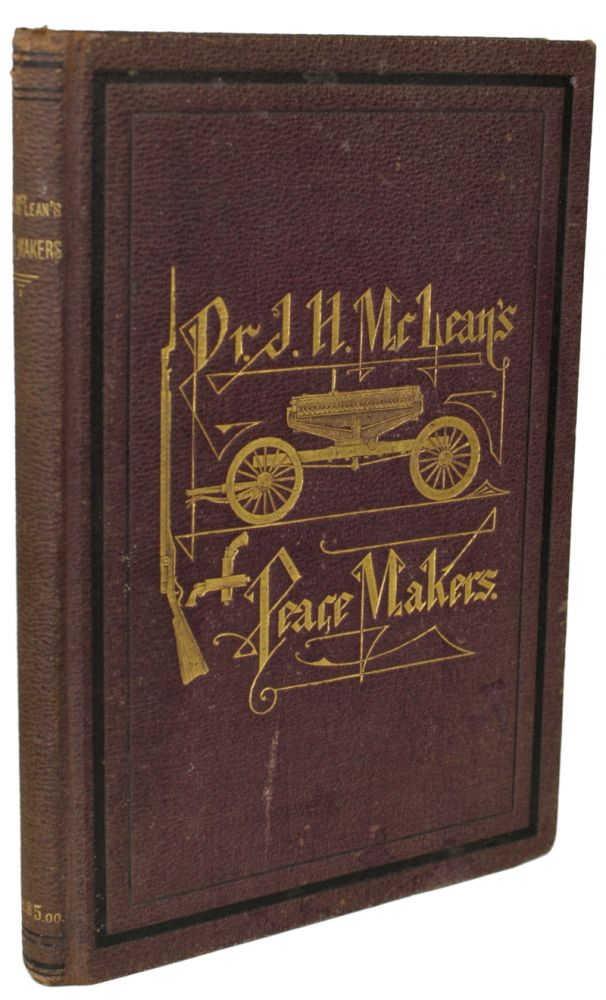 UKASE. WE COMMAND ALL NATIONS TO KEEP THE PEACE. DR. J. H. McLEAN'S PEACE-MAKERS ... Dr. James Henry McLean, of St. Louis, Mo., Projector, Inventor and Patentee, with Myron Coloney, of New Haven, Conn., Mechanical Inventor and Patentee. James Henry McLean, Myron Coloney.