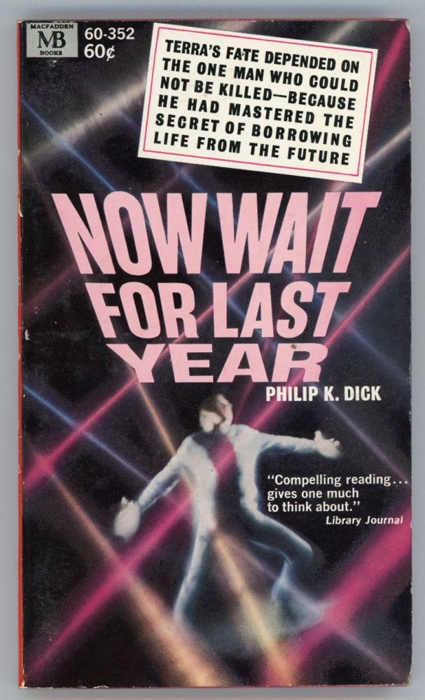 NOW WAIT FOR LAST YEAR. Philip K. Dick.