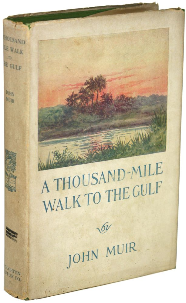 A THOUSAND-MILE WALK TO THE GULF ... Edited by William Fredric Badé. John Muir.