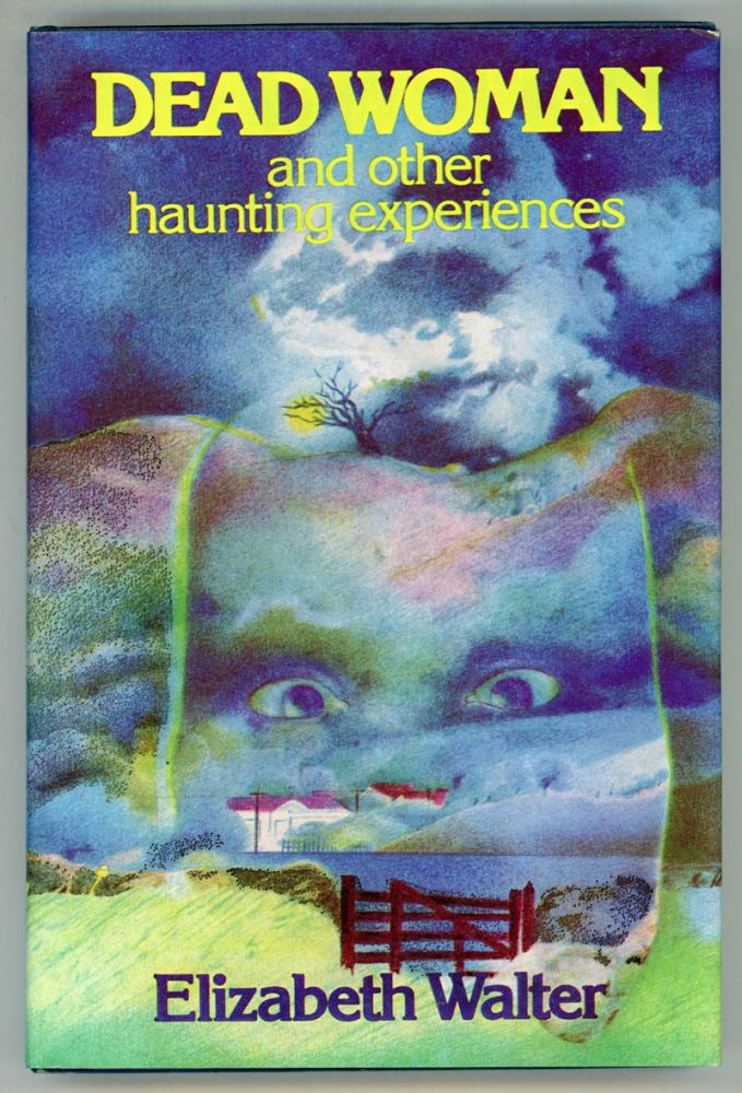 DEAD WOMAN AND OTHER HAUNTING EXPERIENCES. Elizabeth Walter.