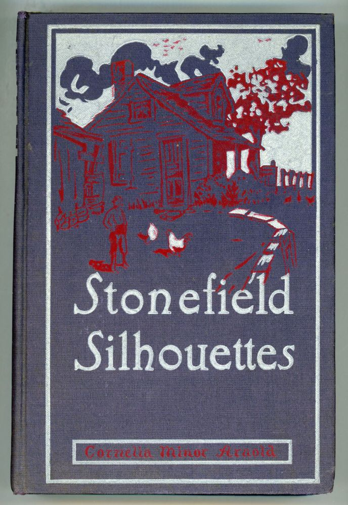STONEFIELD SILHOUETTES: STORIES FROM A QUAINTER DAY. Cornelia Minor Arnold.