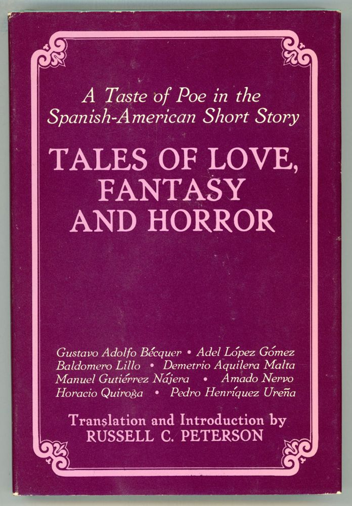 TALES OF LOVE, FANTASY AND HORROR: A TASTE OF POE IN THE SPANISH-AMERICAN SHORT STORY. Russell C. Peterson, compiler and.