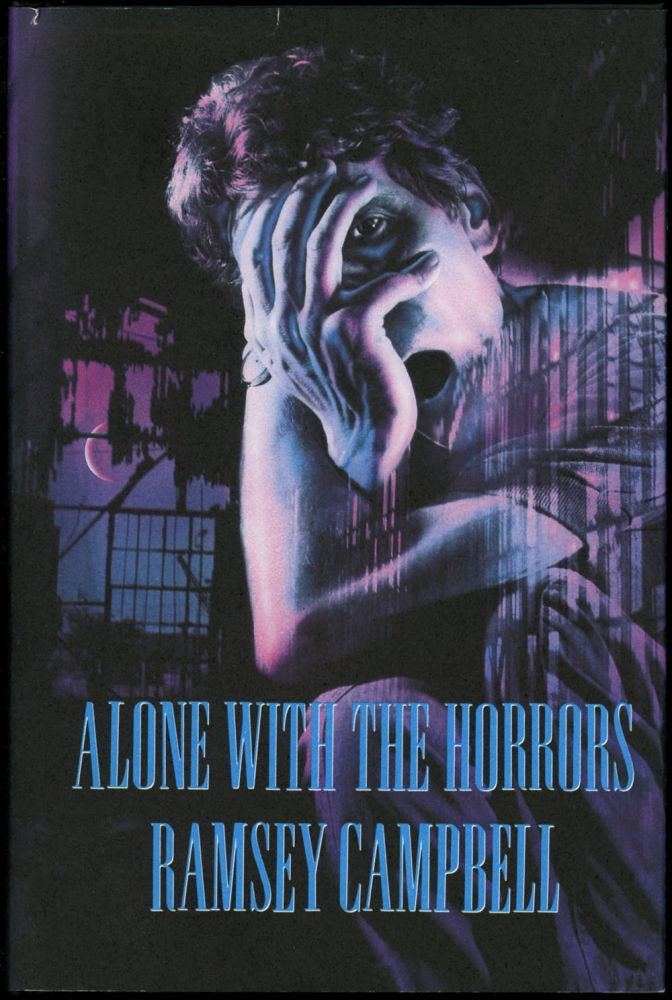 ALONE WITH THE HORRORS: THE GREAT SHORT FICTION OF RAMSEY CAMPBELL 1961-1991. Ramsey Campbell.