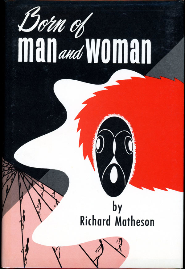 BORN OF MAN AND WOMAN: TALES OF SCIENCE FICTION AND FANTASY. Richard Matheson.