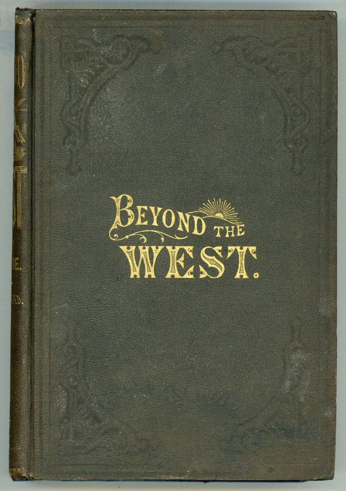 Beyond the west; containing an account of two years' travel in that other half of our great continent far beyond the old west, on the plains, in the Rocky Mountains, and picturesque parks of Colorado. Also, characteristic features of New Mexico, Arizona, Wyoming, Montana, Idaho, eastern and western Oregon, Utah, Nevada, and the sunset land, California the end of the West. GEORGE W. PINE.