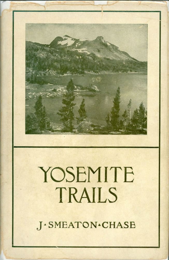 Yosemite trails: Camp and pack-train in the Yosemite region of the Sierra Nevada by J. Smeaton Chase. JOSEPH SMEATON CHASE.