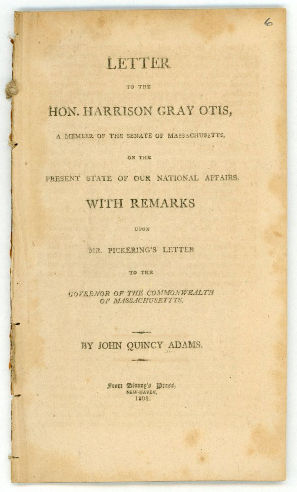 LETTER TO THE HON. HARRISON GRAY OTIS, A MEMBER OF THE SENATE OF MASSACHUSETTS, ON THE PRESENT STATE OF OUR NATIONAL AFFAIRS. WITH REMARKS UPON MR. PICKERING'S LETTER TO THE GOVERNOR OF THE COMMONWEALTH OF MASSACHUSETTS. American Imprint, Embargo Act of 1807.