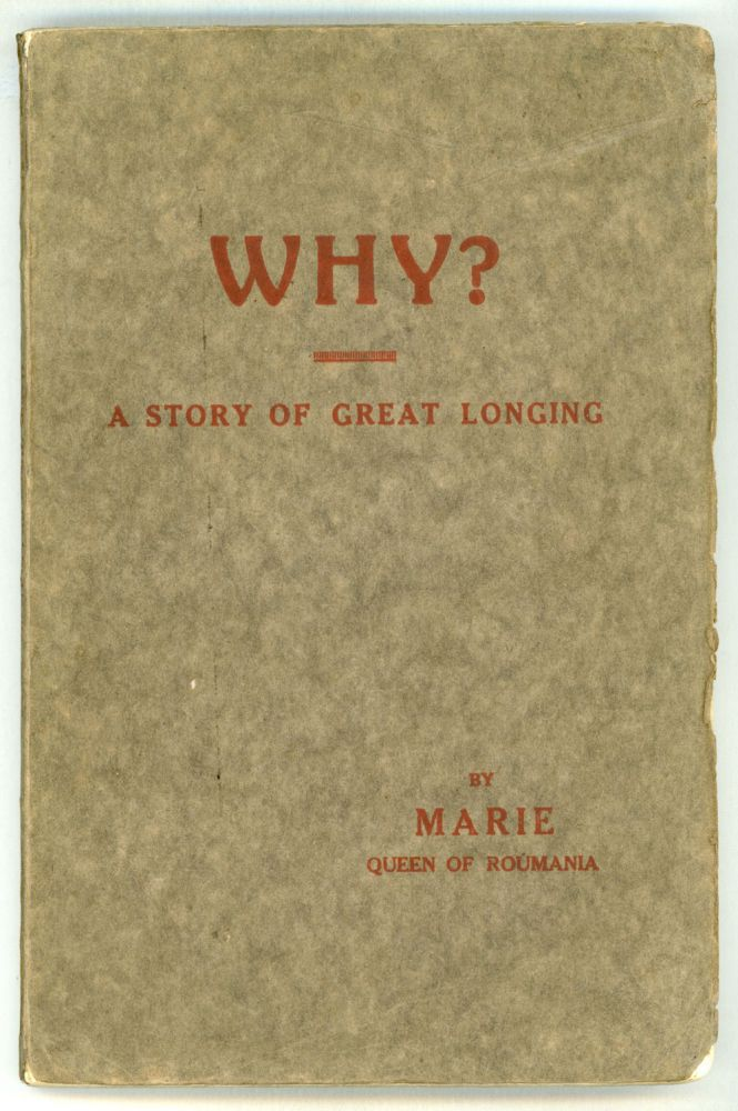 WHY? A STORY OF GREAT LONGING. Queen of Romania Marie.