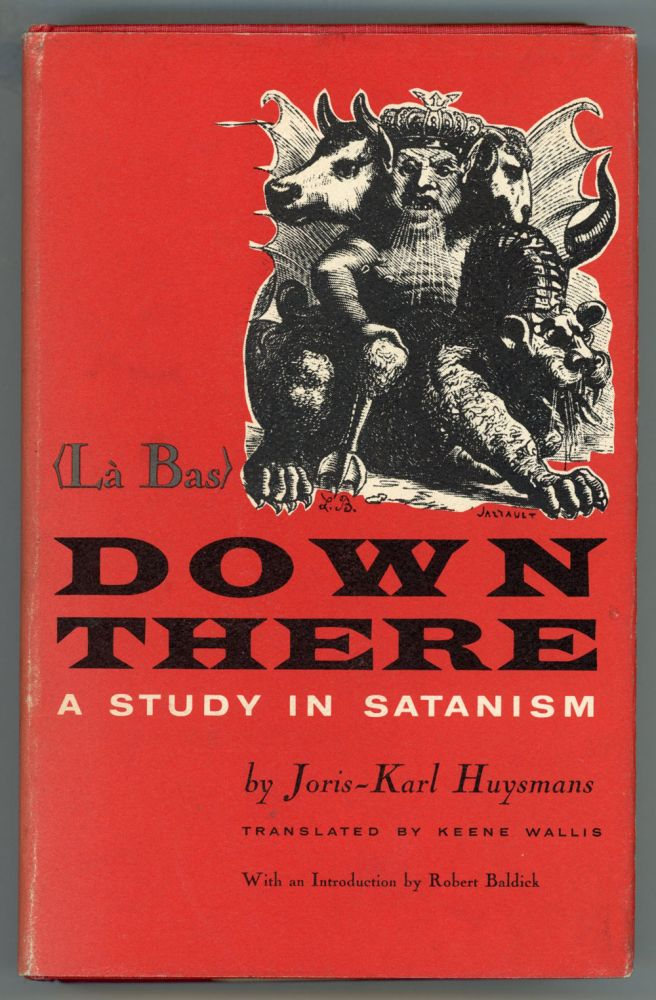 DOWN THERE (LA BAS): A STUDY IN SATANISM ... Translated by Keene Wallis. Introduction by Robert Baldick. Huysmans.