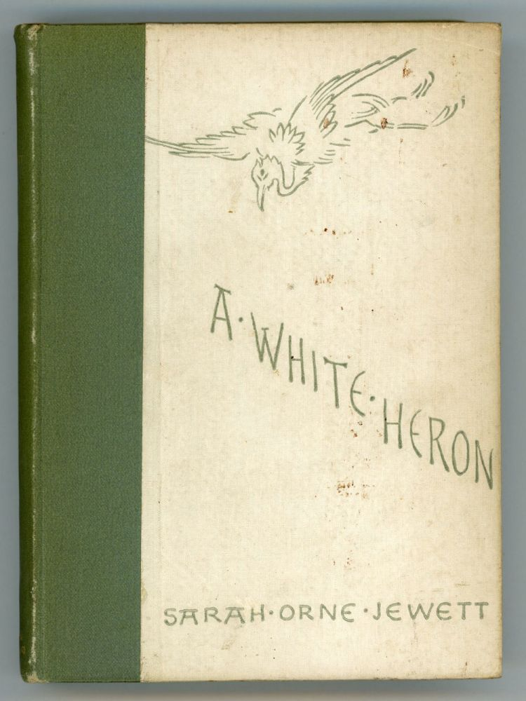 A WHITE HERON AND OTHER STORIES. Sarah Orne Jewett.