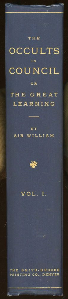 OCCULTS IN COUNCIL OR THE GREAT LEARNING by Sir William [pseudonym]. Vol. I Published for the Proprietor. Sir William, pseudonym.