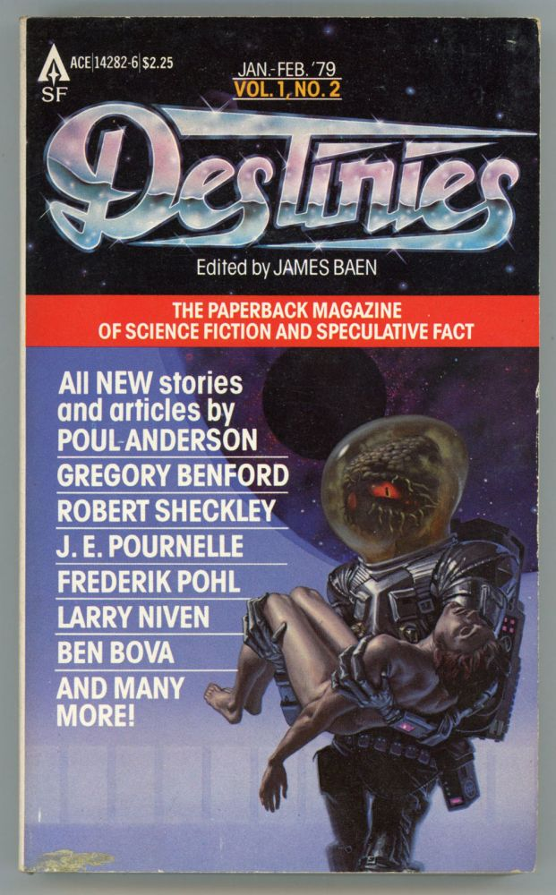 DESTINIES: THE PAPERBACK MAGAZINE OF SCIENCE FICTION AND SPECULATIVE FACT. January - February 1979 ., James Baen, number 2 volume 1.