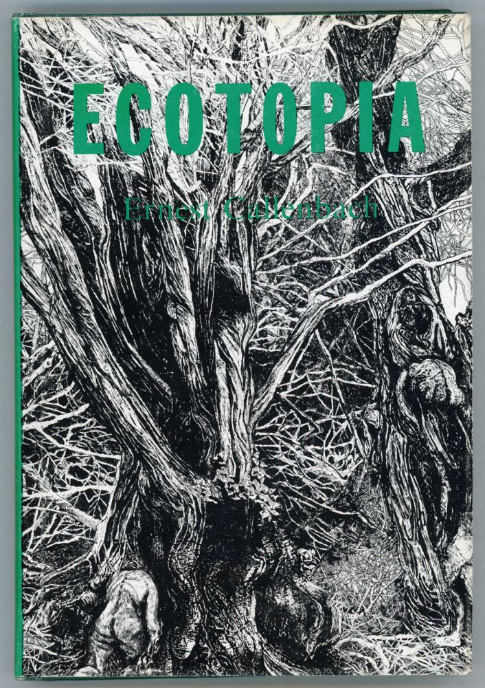 ECOTOPIA. THE NOTEBOOKS AND REPORTS OF WILLIAM WESTON. Ernest Callenbach.