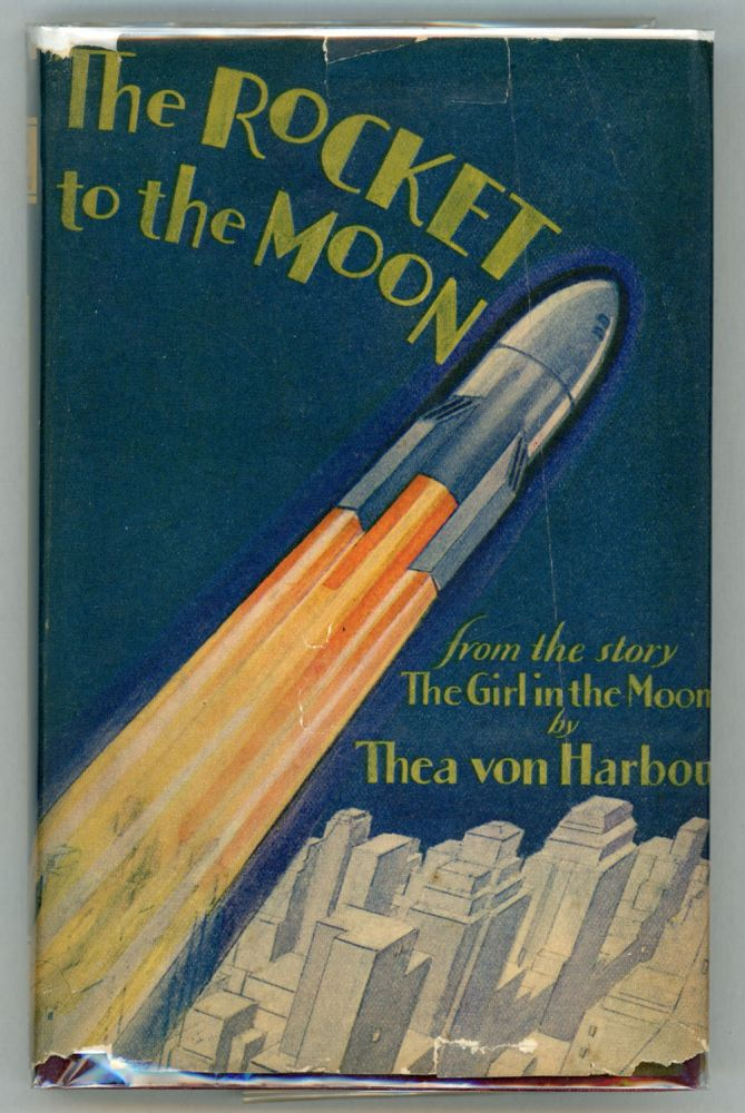 """THE ROCKET TO THE MOON. FROM THE NOVEL """"THE GIRL IN THE MOON"""" ... Translated by Baroness von Hutten. Thea von Harbou."""