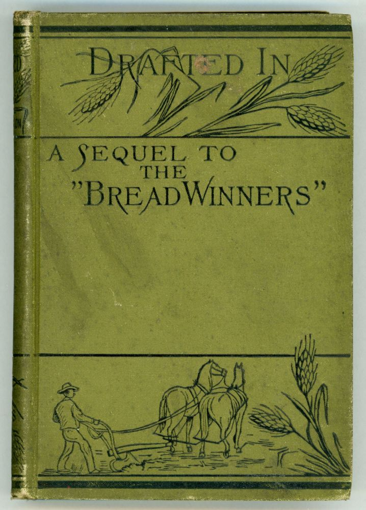 """DRAFTED IN: A SEQUEL TO THE BREAD-WINNERS A SOCIAL STUDY by Faith Templeton [pseudonym]. Harriet Boomer Barber, """"Faith Templeton."""""""