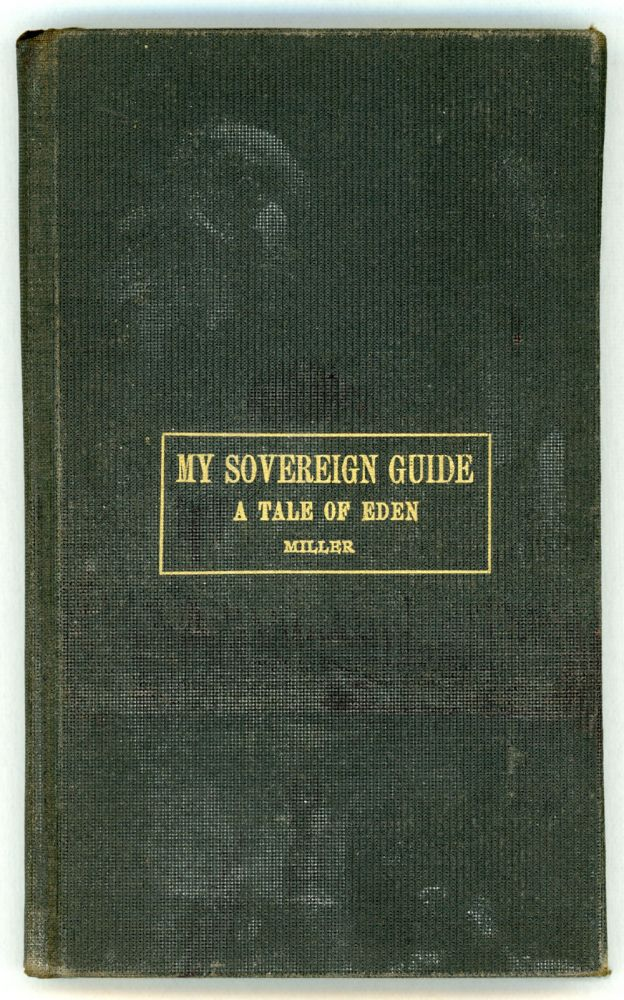 THE SOVEREIGN GUIDE: A TALE OF EDEN. William Amos Miller.
