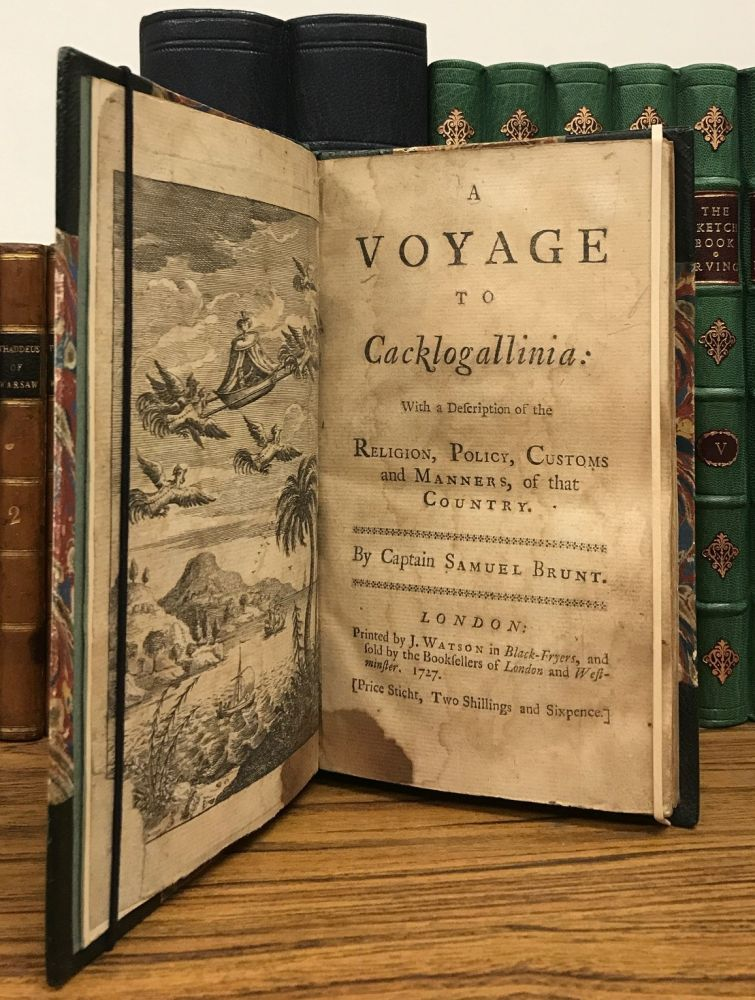 A VOYAGE TO CACKLOGALLINIA: WITH A DESCRIPTION OF THE RELIGION, POLICY, CUSTOMS AND MANNERS OF THAT COUNTRY. Captain Samuel Brunt, pseudonym.