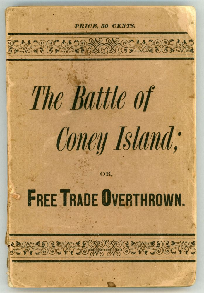"THE BATTLE OF CONEY ISLAND; OR, FREE TRADE OVERTHROWN. A SCRAP OF HISTORY WRITTEN IN 1900. By An Eye Witness [pseudonym]. William Elliott Smith Baker, ""An Eye Witness."""