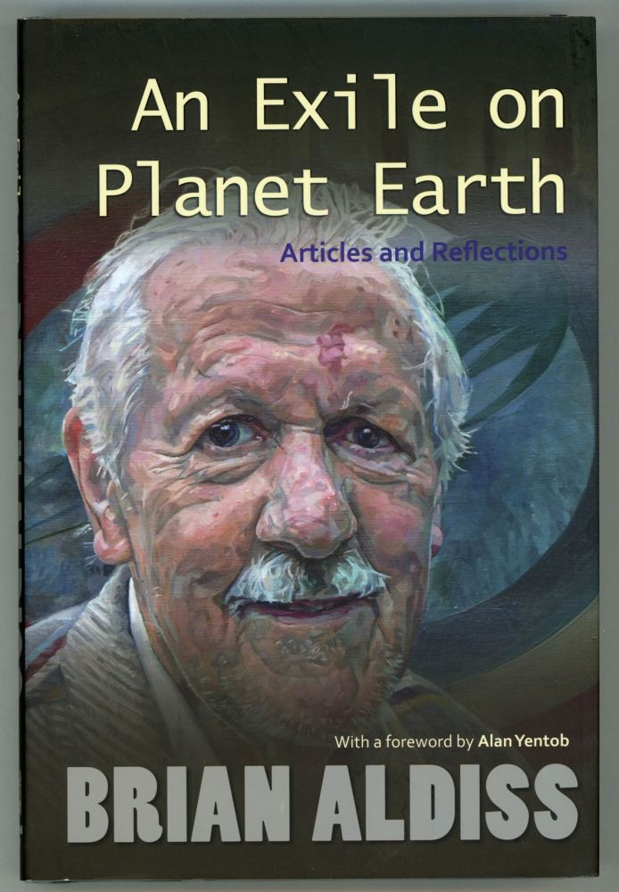 AN EXILE ON PLANET EARTH: ARTICLES AND REFLECTIONS. Brian Aldiss.