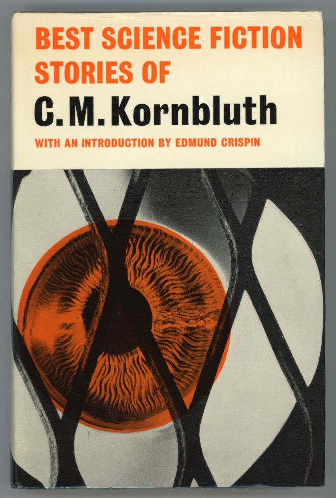 BEST SF STORIES OF C. M. KORNBLUTH. With an Introduction by Edmund Crispin. Kornbluth, M.