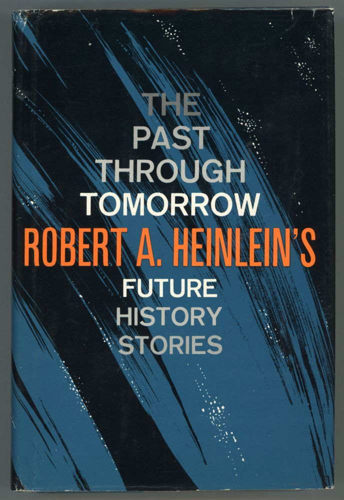 "THE PAST THROUGH TOMORROW: ""FUTURE HISTORY"" STORIES. Robert A. Heinlein."