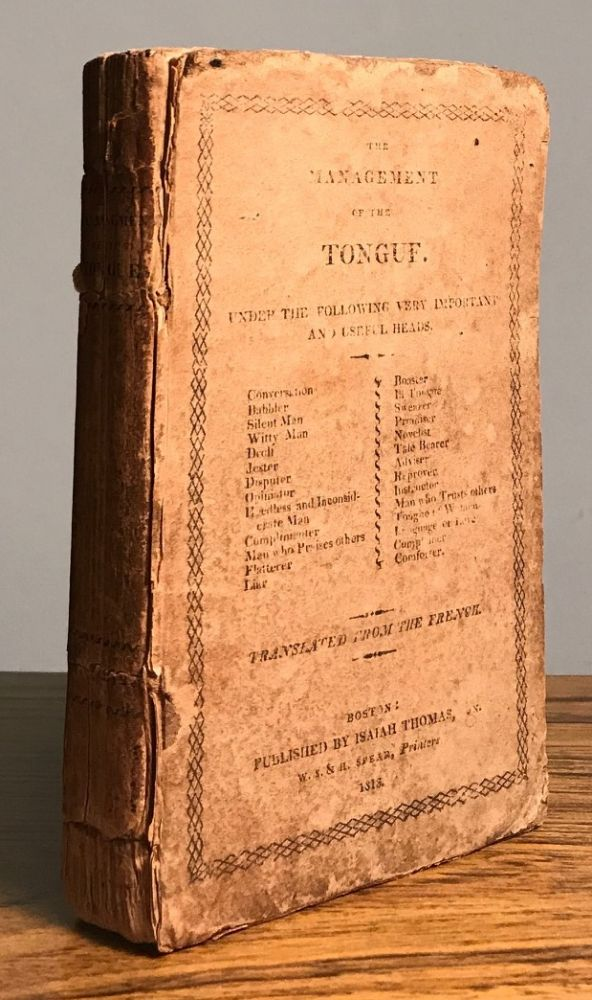 THE MANAGEMENT OF THE TONGUE. UNDER THE FOLLOWING VERY IMPORTANT AND USEFUL HEADS ... Translated from the French. Laurent Bordelon.