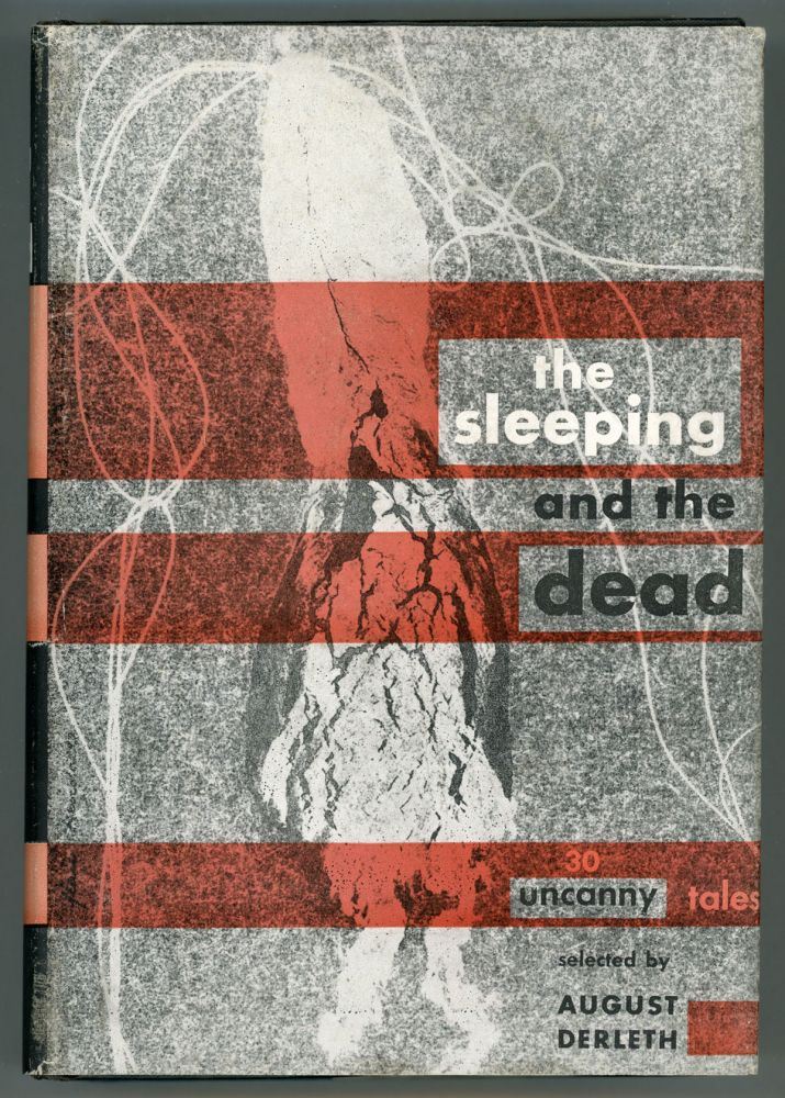 THE SLEEPING & THE DEAD: THIRTY UNCANNY TALES. August Derleth.