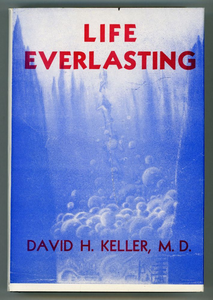 LIFE EVERLASTING AND OTHER TALES OF SCIENCE, FANTASY, AND HORROR. David Keller.
