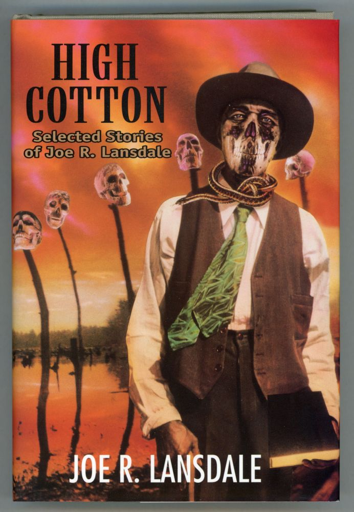 HIGH COTTON: SELECTED STORIES. Joe R. Lansdale.