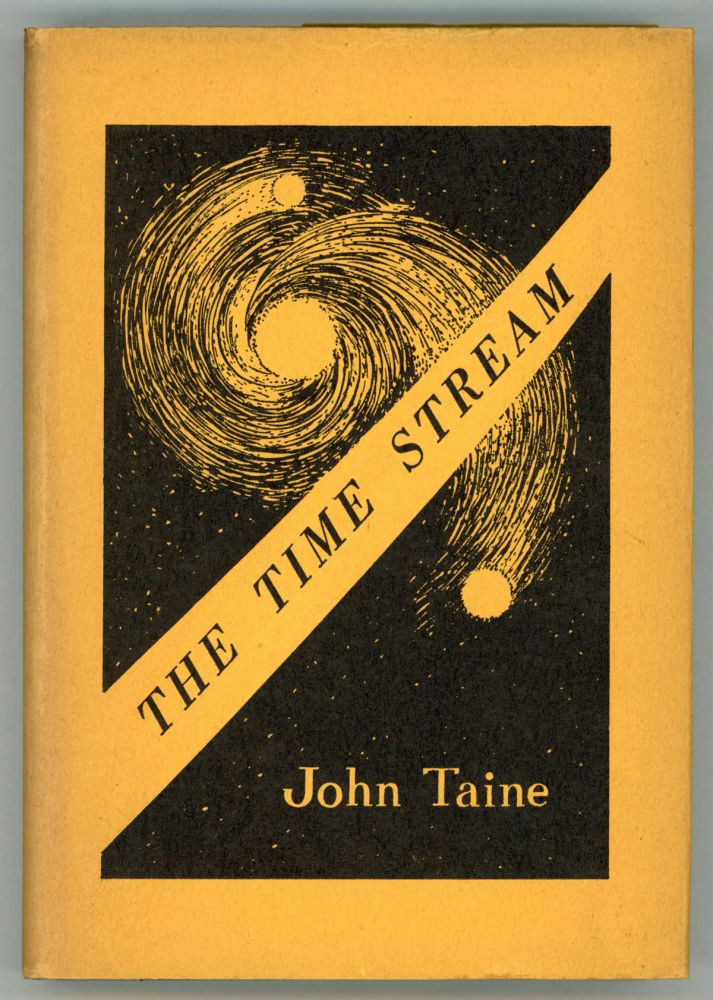 THE TIME STREAM. John Taine, Eric Temple Bell.