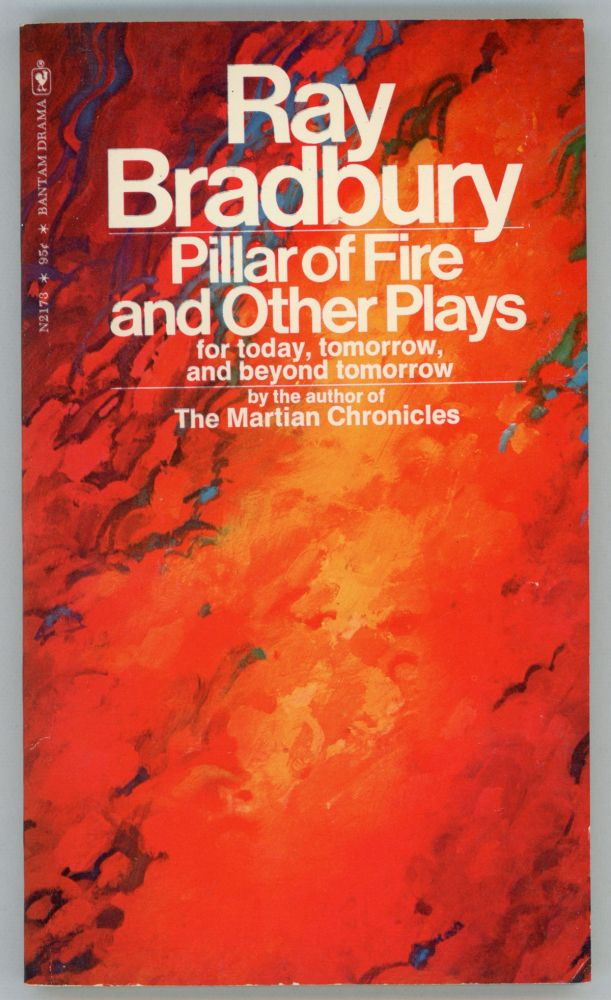 PILLAR OF FIRE AND OTHER PLAYS FOR TODAY, TOMORROW, AND BEYOND TOMORROW. Ray Bradbury.