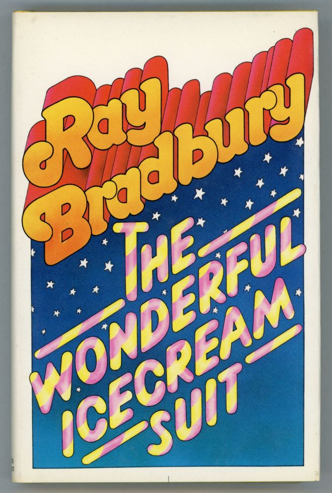 THE WONDERFUL ICE CREAM SUIT AND OTHER PLAYS FOR TODAY, TOMORROW, AND BEYOND TOMORROW. Ray Bradbury.