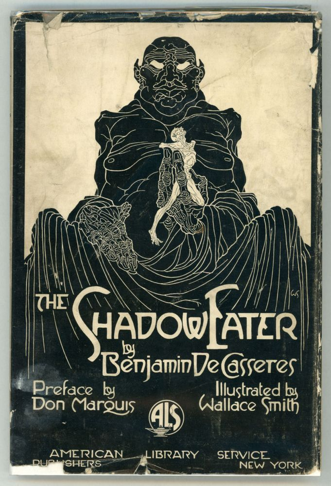 THE SHADOW-EATER ... Preface by Don Marquis. Illustrated by Wallace Smith. Benjamin De Casseres.